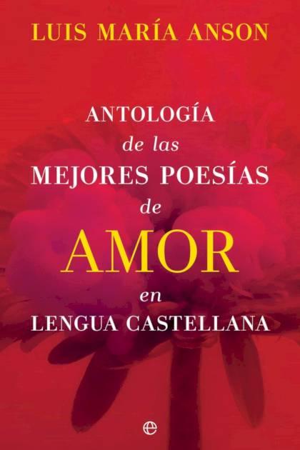 Antología de las mejores poesías de amor en lengua española Luis María Anson » Pangea Ebook