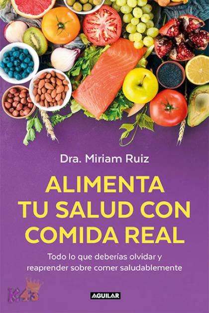 Alimenta tu salud con comida real Una guía práctica para nutrir tu cuerpo sin procesados Dra Miriam Ruiz » Pangea Ebook