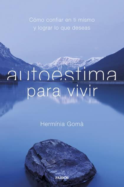 Autoestima para vivir Cómo confiar en ti mismo y lograr lo que deseas Hermínia Gomà Quintilla » Pangea Ebook