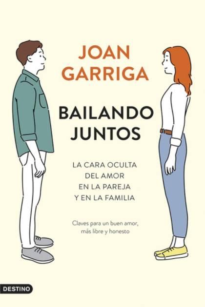 Bailando juntos La cara oculta del amor en la pareja y en la familia Joan Garriga » Pangea Ebook