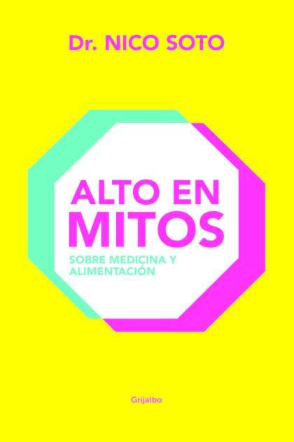 Alto en mitos Sobre medicina y alimentación Dr Nico Soto » Pangea Ebook