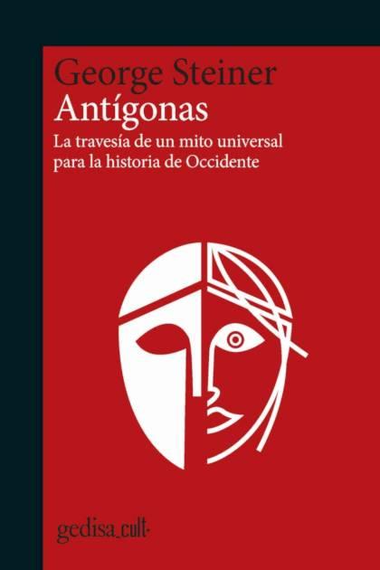 Antígonas La travesía de un mito universal por la historia de Occidente George Steiner » Pangea Ebook