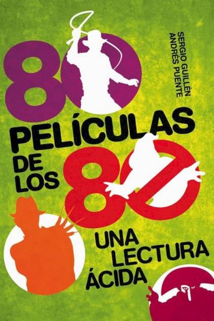 80 Películas de los 80 Una lectura ácida Andrés Puente Gómez » Pangea Ebook