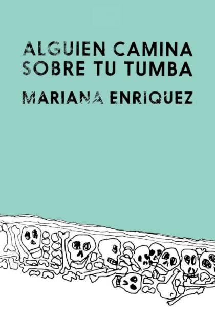 Alguien camina sobre tu tumba Mariana Enríquez » Pangea Ebook