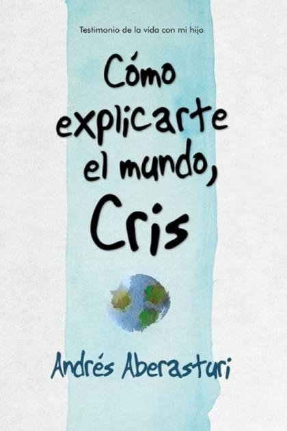 Cómo explicarte el mundo Cris Andrés Aberasturi » Pangea Ebook
