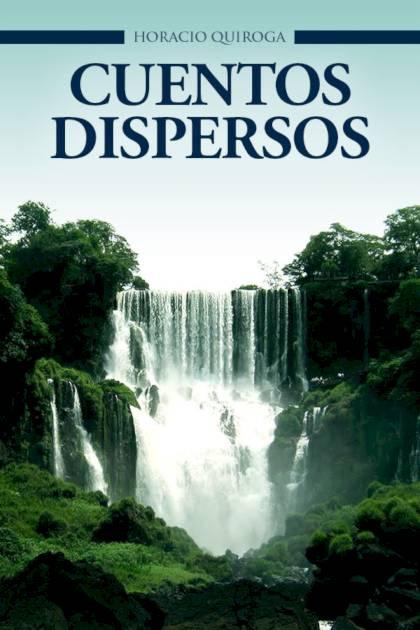 Cuentos dispersos Horacio Quiroga » Pangea Ebook