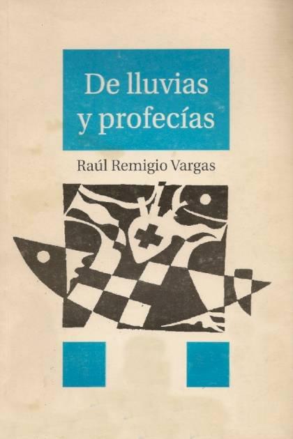 De Lluvias Y Profecías – Raúl Remigio Vargas