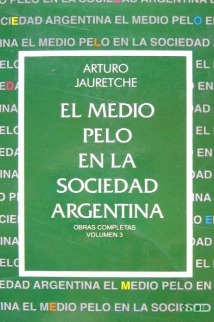 El medio pelo en la sociedad argentina Arturo Jauretche » Pangea Ebook
