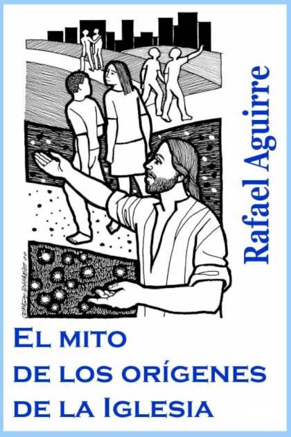 El mito de los orígenes de la Iglesia Rafael Aguirre Monasterio » Pangea Ebook