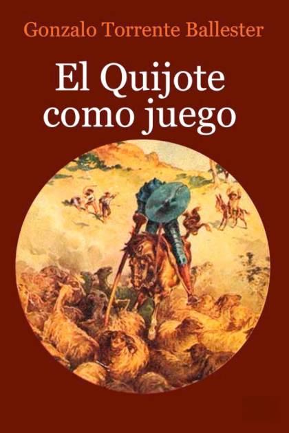 El Quijote como juego Gonzalo Torrente Ballester » Pangea Ebook