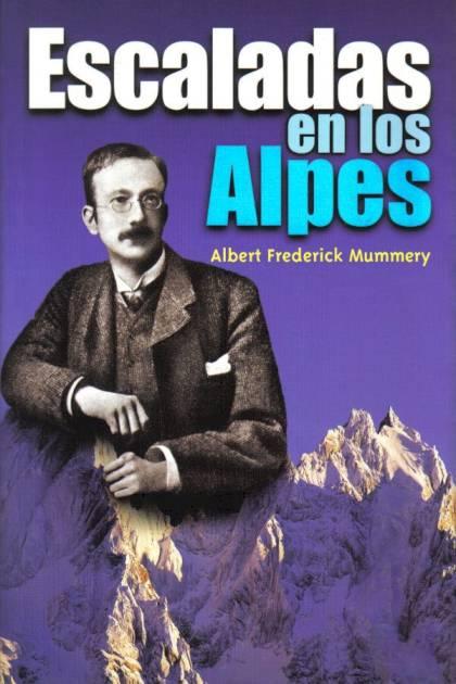 Escaladas en los Alpes Albert Frederick Mummery » Pangea Ebook