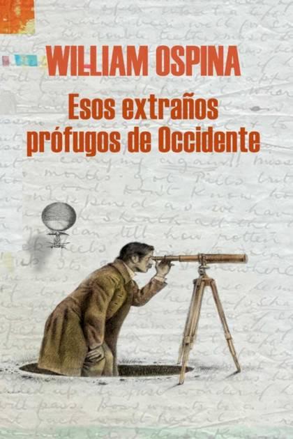 Esos extraños prófugos de Occidente William Ospina » Pangea Ebook