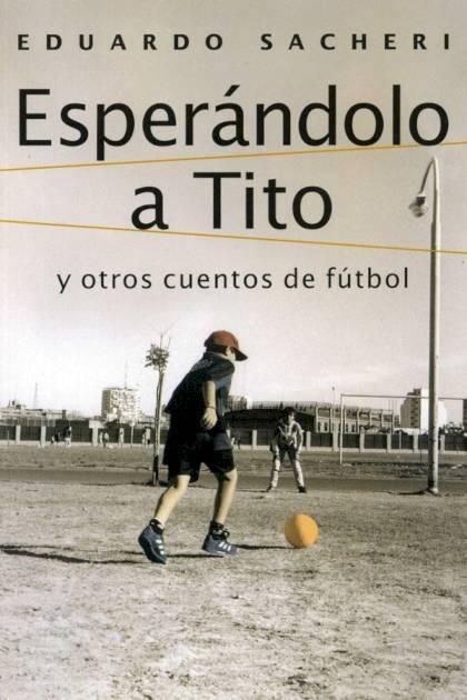 Esperándolo a Tito y otros cuentos de fútbol Eduardo Sacheri » Pangea Ebook
