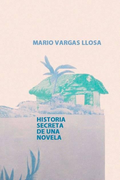 Historia secreta de una novela Mario Vargas Llosa » Pangea Ebook