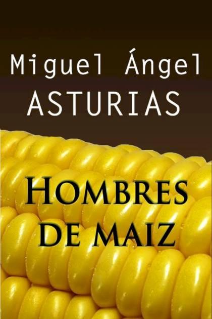 Hombres de maíz Miguel Ángel Asturias » Pangea Ebook