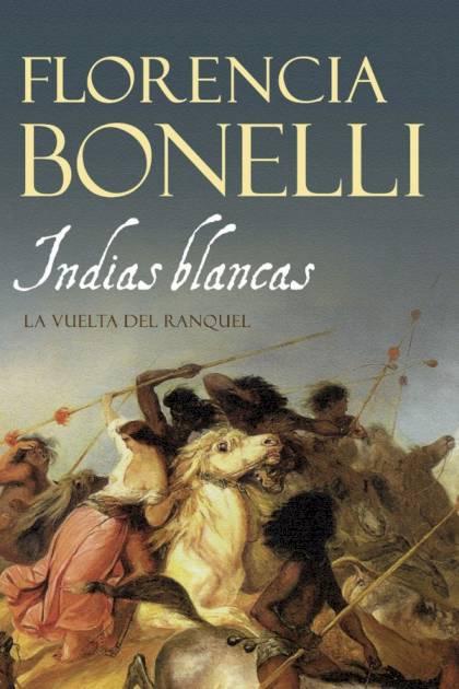 Indias blancas La vuelta del ranquel Florencia Bonelli » Pangea Ebook