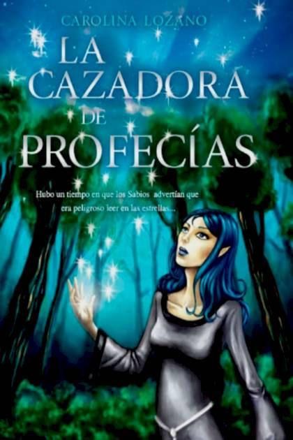 La Cazadora de Profecías Carolina Lozano » Pangea Ebook