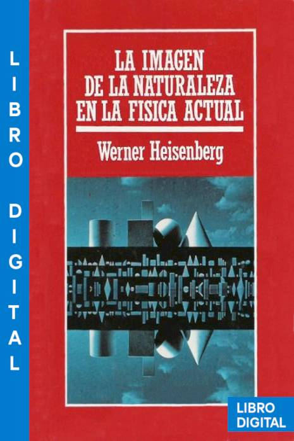 La imagen de la naturaleza en la física actual Werner Heisenberg » Pangea Ebook