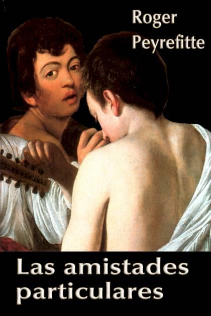 Las amistades particulares Trad de Pellegrini y Arias Roger Peyrefitte » Pangea Ebook