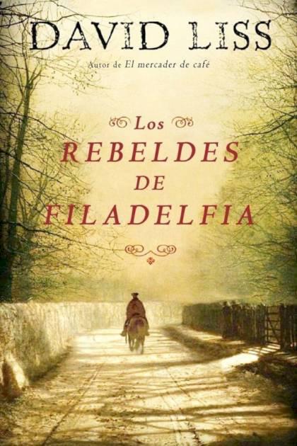 Los rebeldes de Filadelfia David Liss » Pangea Ebook