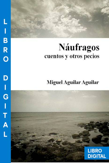 Náufragos, Cuentos Y Otros Pecios – Miguel Aguilar Aguilar