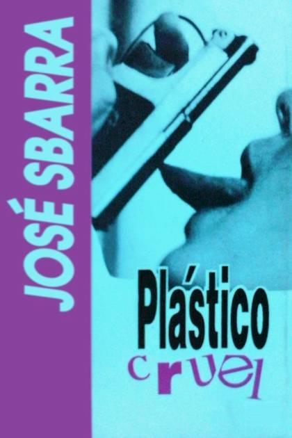 Plástico cruel José Sbarra » Pangea Ebook