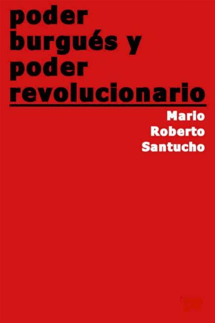 Poder burgués y poder revolucionario Mario Roberto Santucho » Pangea Ebook
