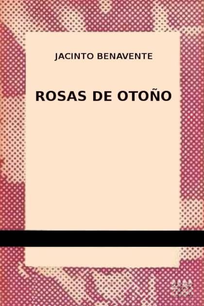 Rosas de otoño Jacinto Benavente » Pangea Ebook