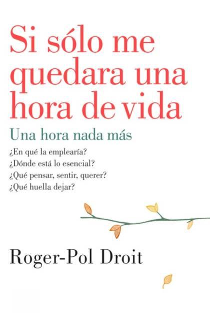 Si sólo me quedara una hora de vida Rogerpol Droit » Pangea Ebook