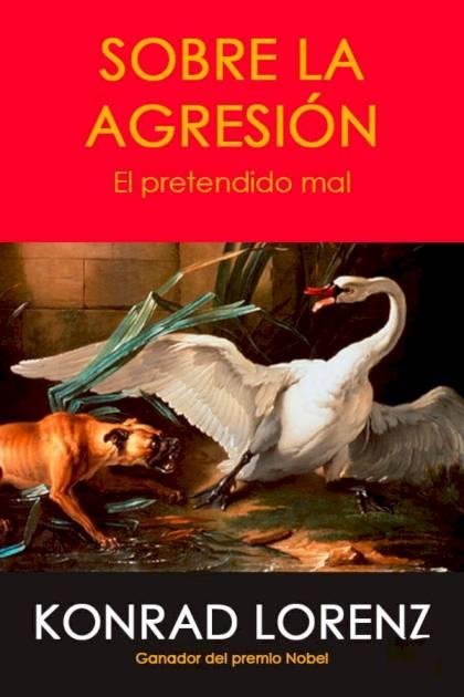 Sobre la agresión el pretendido mal Konrad Lorenz » Pangea Ebook