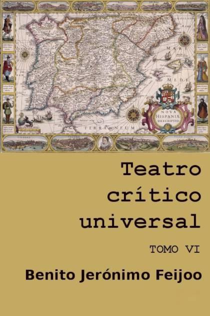Teatro crítico universal Tomo VI Benito Jerónimo Feijoo » Pangea Ebook