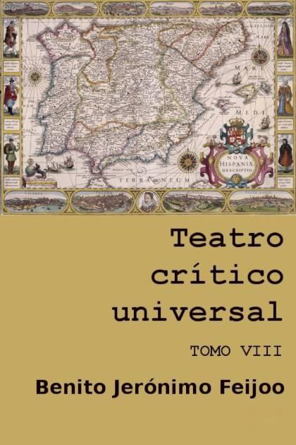 Teatro crítico universal Tomo VIII Benito Jerónimo Feijoo » Pangea Ebook