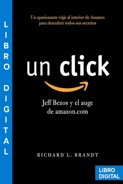 Un click Jeff Bezos y el auge de amazoncom Richard L Brandt » Pangea Ebook