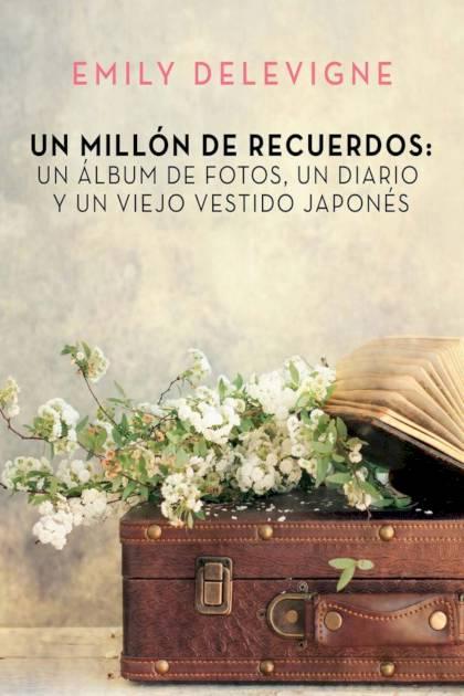 Un millón de recuerdos un álbum de fotos un diario y un viejo vestido japonés Emily Delevigne » Pangea Ebook