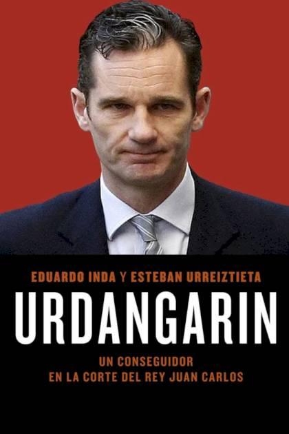 Urdangarin Un conseguidor en la corte del rey Juan Carlos Eduardo Inda » Pangea Ebook