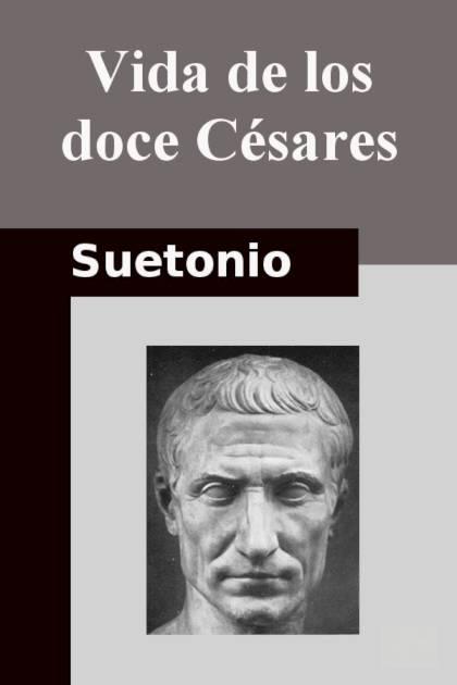 Vida De Los Doce Césares – Suetonio